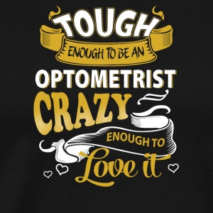 Touch enough to be an optometrist - Men's Premium T-Shirt