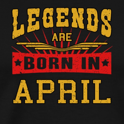 Legends are born in April funny Gift Shirt Birth - Men's Premium T-Shirt