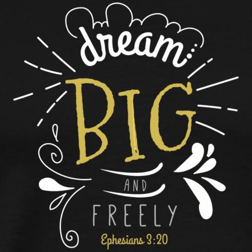 dream big and freely - Men's Premium T-Shirt
