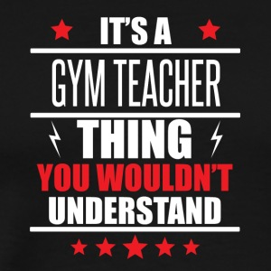It's A Gym Teacher Thing - Men's Premium T-Shirt