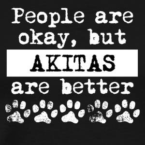 Akitas Are Better - Men's Premium T-Shirt