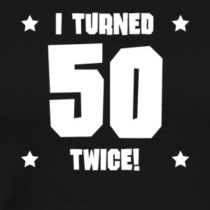 I Turned 50 Twice Funny 100th Birthday - Men's Premium T-Shirt