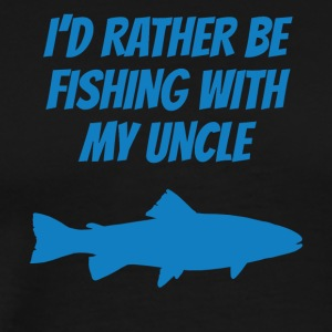 I'd Rather Be Fishing With My Uncle - Men's Premium T-Shirt