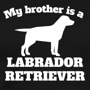 My Brother Is A Labrador Retriever - Men's Premium T-Shirt