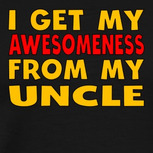 I Get My Awesomeness From My Uncle - Men's Premium T-Shirt