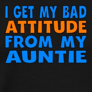 I Get My Bad Attitude From My Auntie - Men's Premium T-Shirt