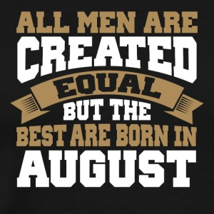 Men are Created Equal The best are born in August - Men's Premium T-Shirt