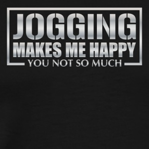 Jogging makes me happy you not so much - Men's Premium T-Shirt