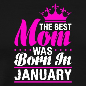 The Best Mom was Born in January - Men's Premium T-Shirt