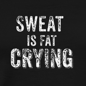 Sweat is fat crying - Men's Premium T-Shirt