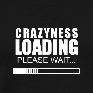 Crazyness loading - Men's Premium T-Shirt