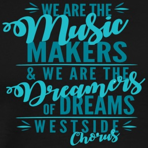 WE ARE THE Music MAKERS WE ARE THE Dreamers OF D - Men's Premium T-Shirt