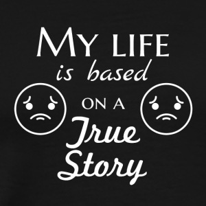 My life is based on a true story - Men's Premium T-Shirt