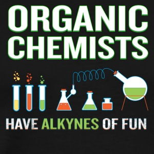 Chemists Have Alkynes of Fun Funny Science Pun - Men's Premium T-Shirt