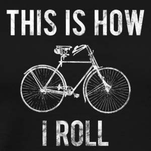 THIS HOW I ROLL - Men's Premium T-Shirt