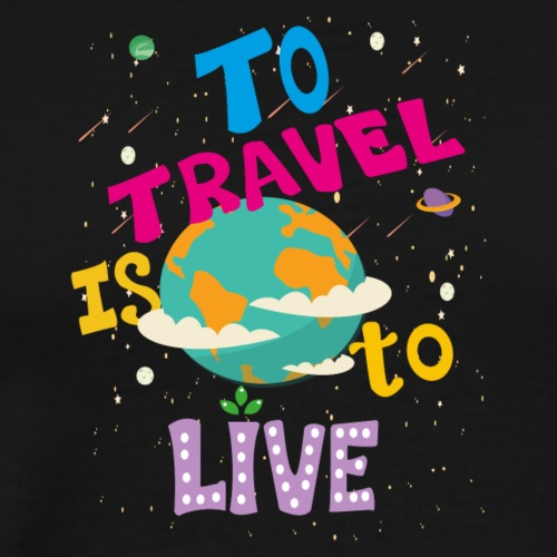 To Travel Is To Live Travel T-shirt - Men's Premium T-Shirt
