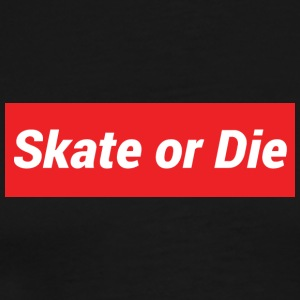 Skate or die Supreme Design - Men's Premium T-Shirt