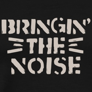 Bringin The Noise - Men's Premium T-Shirt