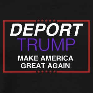 Deport Trump - Men's Premium T-Shirt