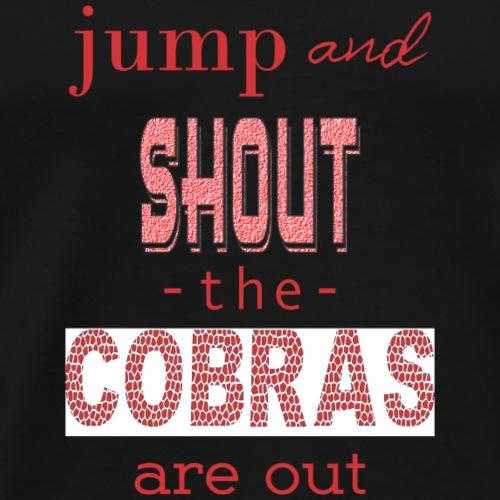 Cobras are out - Men's Premium T-Shirt