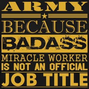 Army Because Miracle Worker Not Job Title - Men's Premium T-Shirt
