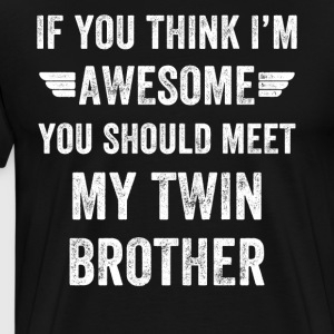 If you think I'm awesome you should meet my twin b - Men's Premium T-Shirt