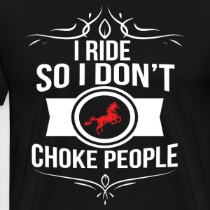 I Ride So I Don t Choke People - Men's Premium T-Shirt