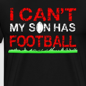 i can t my son has football - Men's Premium T-Shirt