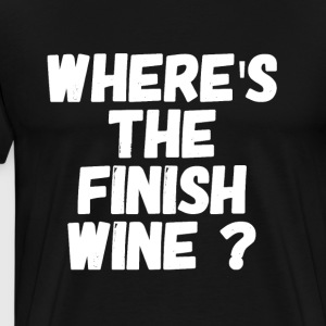 where's the finish wine - Men's Premium T-Shirt