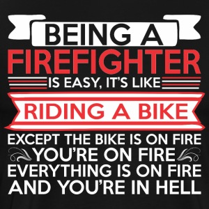 Being Firefighter Easy Riding Bike Except Fire - Men's Premium T-Shirt