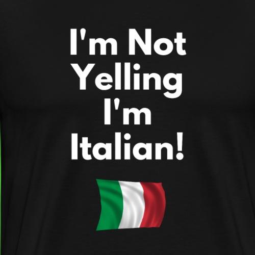 I'm Not Yelling I'M Italian - Funny Italian Shirts - Men's Premium T-Shirt