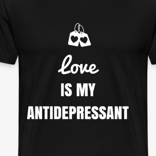 Love is my Antidepressant - Men's Premium T-Shirt