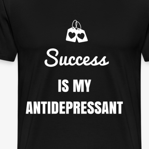 Success is my Antidepressant - Men's Premium T-Shirt