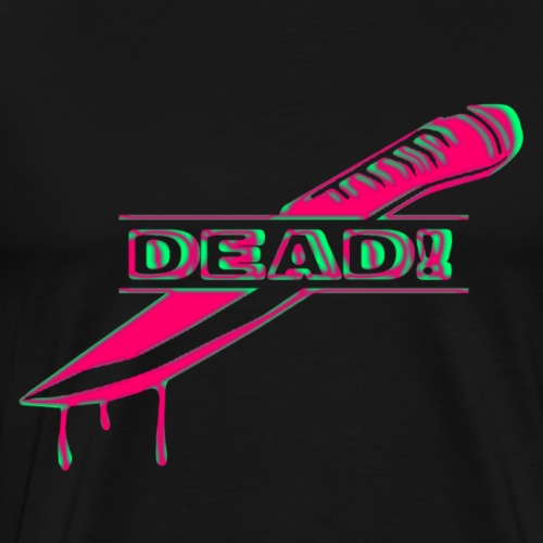 DEAD! TEE 2 - Men's Premium T-Shirt