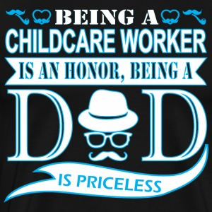 Being Childcare Worker Honor Being Dad Priceless - Men's Premium T-Shirt
