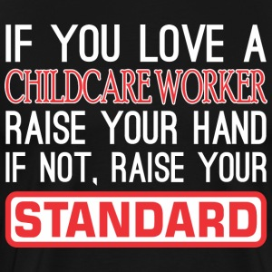 If Love Childcare Raise Hand Not Raise Standard - Men's Premium T-Shirt