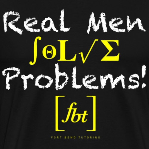 Real Men Solve Problems! [fbt] - Men's Premium T-Shirt