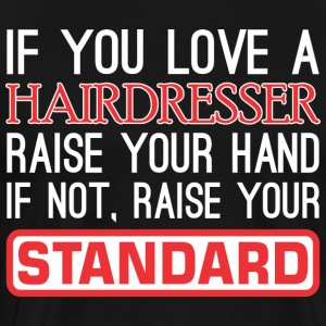 If Love Hairdresser Raise Hand Not Raise Standard - Men's Premium T-Shirt