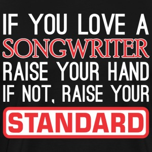 If You Love Songwriter Raise Hand Raise Standard - Men's Premium T-Shirt
