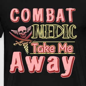COMBAT MEDIC TAKE ME AWAY SHIRT - Men's Premium T-Shirt