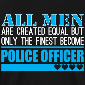 All Men Created Equal Finest Become Police Officer - Men's Premium T-Shirt
