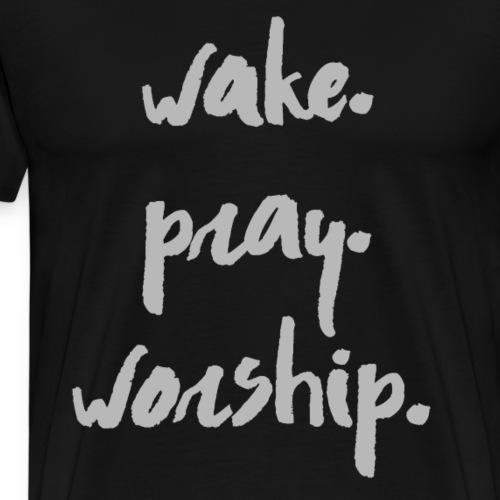 Wake Pray Worship (Grey) - Men's Premium T-Shirt