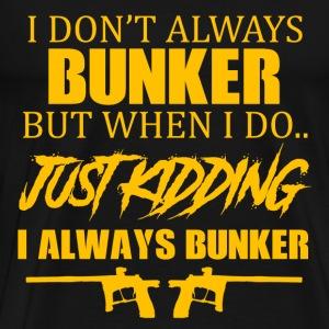 I Don't Always Bunker - Men's Premium T-Shirt