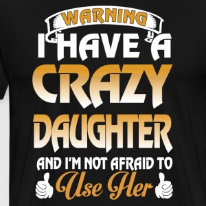 I have a crazy daughter and I'm not afraid - Men's Premium T-Shirt