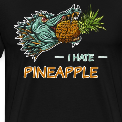 I HATE PINEAPPLE - Men's Premium T-Shirt
