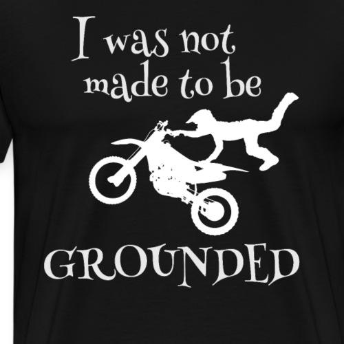 I was not made to be Grounded motocross dirt bike - Men's Premium T-Shirt