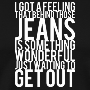 Behind Those Jeans Is Something Wonderful - Men's Premium T-Shirt