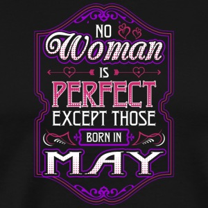 No Woman Is Perfect Except Those Born In May - Men's Premium T-Shirt