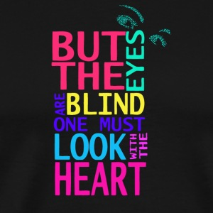 But the eyes are blind one must look - Men's Premium T-Shirt