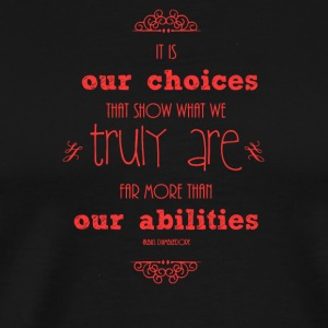It is our choices truly are far more than - Men's Premium T-Shirt